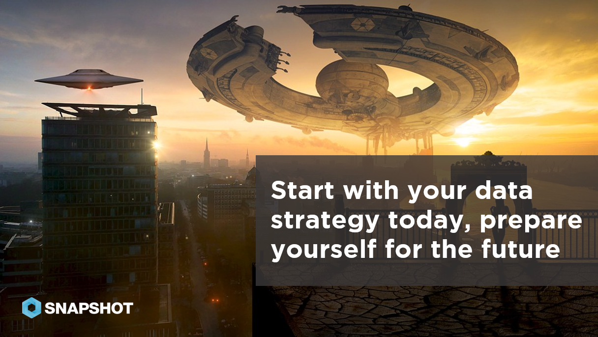 DATA SNAPS Start with your data strategy today, prepare yourself for the future