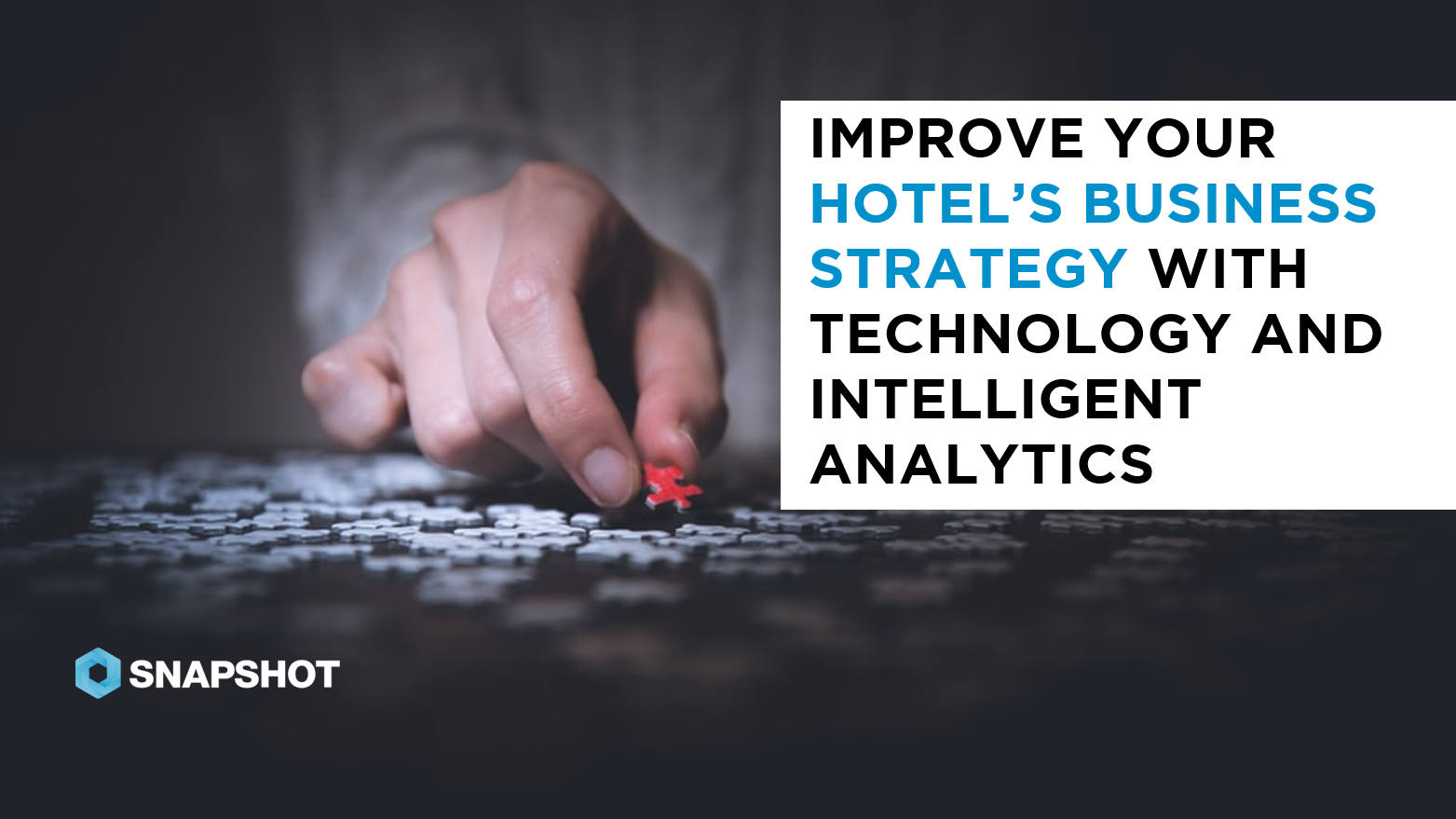 083019 IMPROVE YOUR HOTEL'S BUSINESS STRATEGY WITH TECHNOLOGY AND INTELLIGENT ANALYTICS